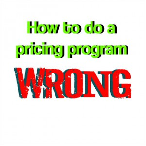 How to do a pricing program wrong